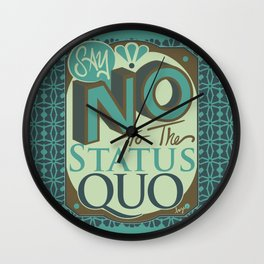 Say NO to the Status Quo Wall Clock