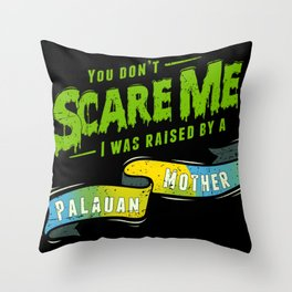 You Don't Scare Me I Was Raised By A Palauan Mother Throw Pillow