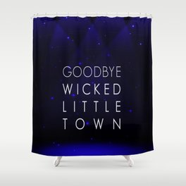 Goodbye, Wicked Little Town Shower Curtain