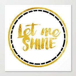 Let Me Shine Canvas Print