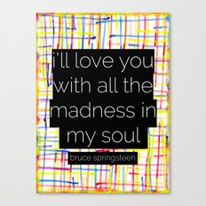 i'll love you with all the madness in my soul- bruce springsteen Canvas Print