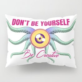 Don't Be Yourself, Be Creative Pillow Sham