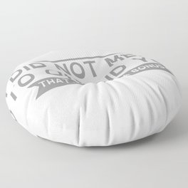 I DID NOT MEAN TO OFFEND YOU Floor Pillow