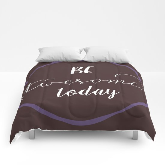 Be Awesome Today Comforters