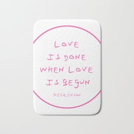 Dickinson poetry- love is done Bath Mat