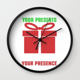 I Don't Need Your Presents - Christmas Wall Clock