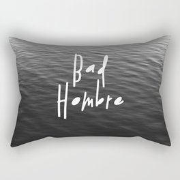 Be a Bad Hombre Rectangular Pillow