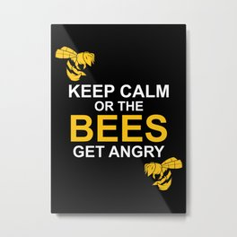 KEEP CALM OR THE BEES GET ANGRY Metal Print