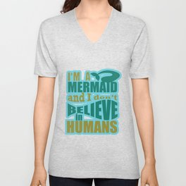 I'm A Mermaid and I Don't Believe in Humans Funny Hilarious Gifts Unisex V-Neck