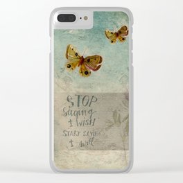 Stop saying I wish, start saying I will Clear iPhone Case