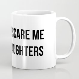 You Can't Scare Me I Have 3 DAUGHTERS Coffee Mug