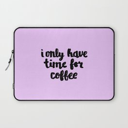 I Only Have Time for Coffee Laptop Sleeve
