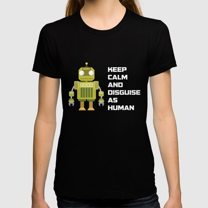 Keep Calm And Disguise as Human T Shirt T-shirt