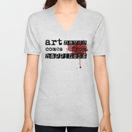 Art Never Comes From Happiness - Typography Artwork Unisex V-Neck