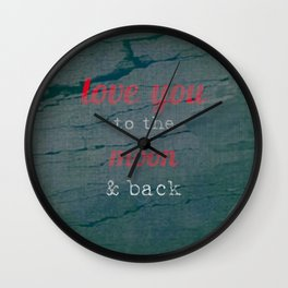 LOVE YOU TO THE MOON & BACK Wall Clock