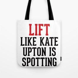 Lift like Kate Upton is Spotting You Tote Bag