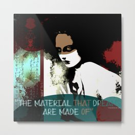 """The material that dreams are made of"" Metal Print"