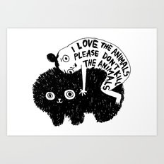 I LOVE THE ANIMALS PLEASE DON'T KILL THE ANIMALS Art Print