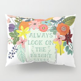 Always Look On The Bright Side Pillow Sham