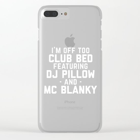 Club Bed Funny Quote Clear iPhone Case