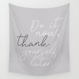 Motivation Quote - Do It Now, Thank Yourself Later Wall Tapestry