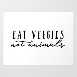 Eat veggies, not animals Art Print