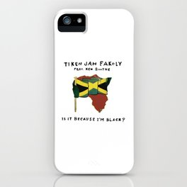 Is It Because I'm Black iPhone Case