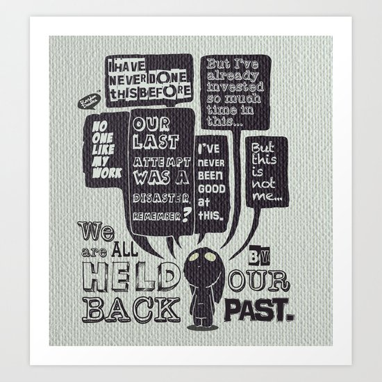 We are held back by our past.... Art Print