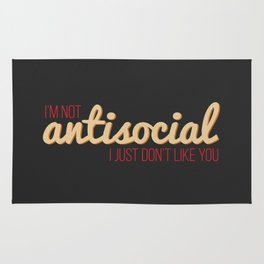 I'm not antisocial, I just don't like you Rug