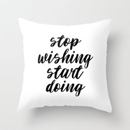 Stop Wishing Start Doing, Motivational Quote, Inspirational Quote, Modern Art, Typography, Art Throw Pillow