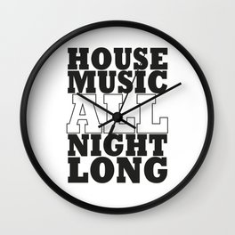 House Music All Night Long, the perfect dj house music dj gift. Wall Clock