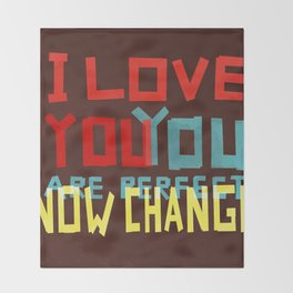 I LOVE YOU YOU ARE PERFECT NOW CHANGE Throw Blanket