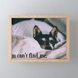You can't find me. Framed Mini Art Print