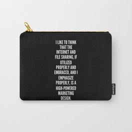 I like to think that the Internet and file sharing if utilized properly and embraced and I emphasize properly is a high powered marketing design Carry-All Pouch