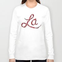 la Long Sleeve T-shirts featuring LA by Chris Piascik