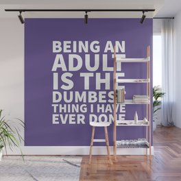 Being an Adult is the Dumbest Thing I have Ever Done (Ultra Violet) Wall Mural