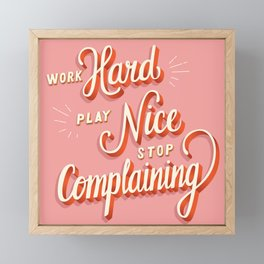 Work hard, play nice, stop complaining Framed Mini Art Print