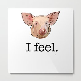 I feel, Natural pig Metal Print