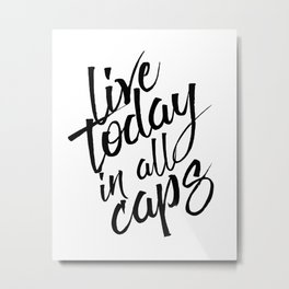 Live today in all Caps, Black and White, Nursery Decor, Office Decor, Bedroom Metal Print