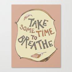 take some time to breathe Canvas Print