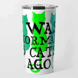I was Normal 3 Cats Ago (2) Travel Mug