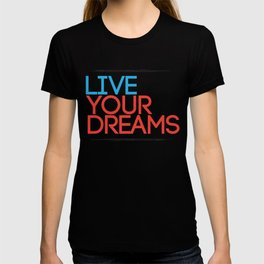 """""""Live Your Dreams"""" - by Reformation Designs T-shirt"""