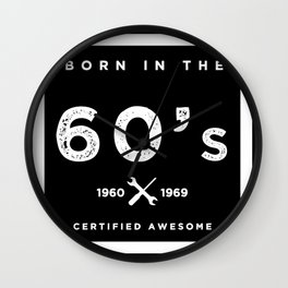 Born in the 60's. Certified Awesome Wall Clock
