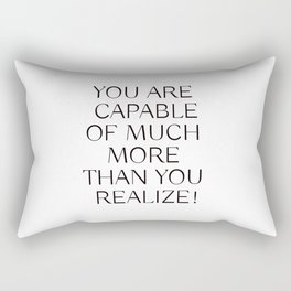 YOU ARE CAPABLE OF MUCH MORE THAN YOU REALIZE! Rectangular Pillow