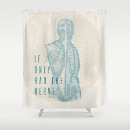 If I Only Had The Nerve Shower Curtain