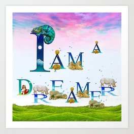 I Am A Dreamer  Art Print