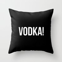 vodka Throw Pillows featuring VODKA! by Alpha-Tone