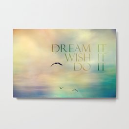 dream it wish it do it Metal Print