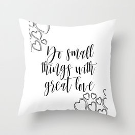 Do Small Things With Great Love Quote, Printable Quote, Love Print Throw Pillow