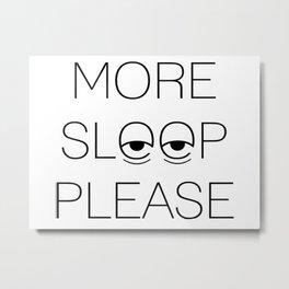 More Sleep Please Metal Print